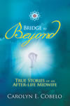 Bridge to Beyond: True Stories of an After-Life Midwife