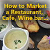 How to Market Any Business .. But Especially Restaurants, Coffee Shops, Bars and Cafés