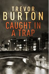 Caught in a Trap a new book by Trevor Burton