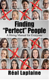 "Finding ""Perfect"" People - a hiring manual for everyone"