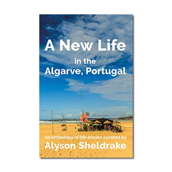 A New Life in the Algarve - an anthology of life stories