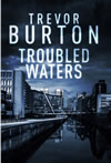 Troubled Waters, a new book by Trevor Burton